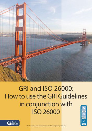 GRI and ISO 26000: How to use the GRI Guidelines in conjunction with ISO 26000