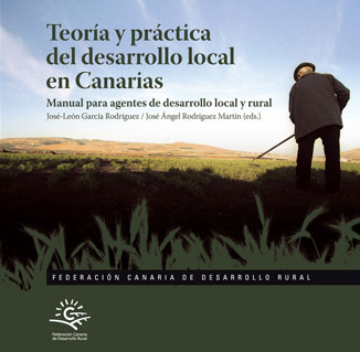 Teoría y práctica del desarrollo local en Canarias. Manual para agentes de desarrollo local y rural